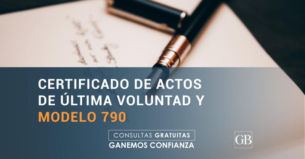 EL CERTIFICADO DE ÚLTIMAS VOLUNTADES Y EL MODELO 790
