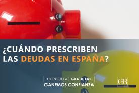 ¿Cuándo prescriben las deudas en España?